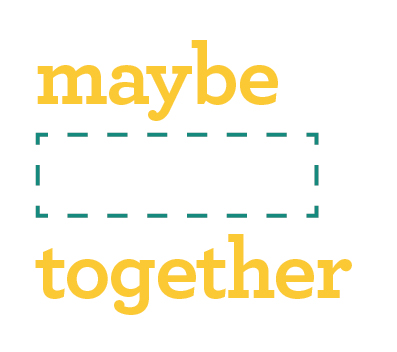 Maybe ( ) Together
